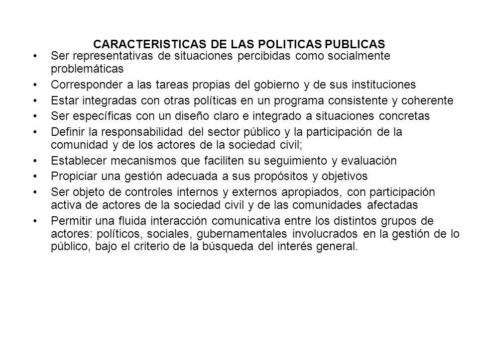 CARACTERISTICAS DE LAS POLITICAS PUBLICAS Ser representativas de situaciones percibidas como socialmente problemáticas Corresponder a las tareas propi