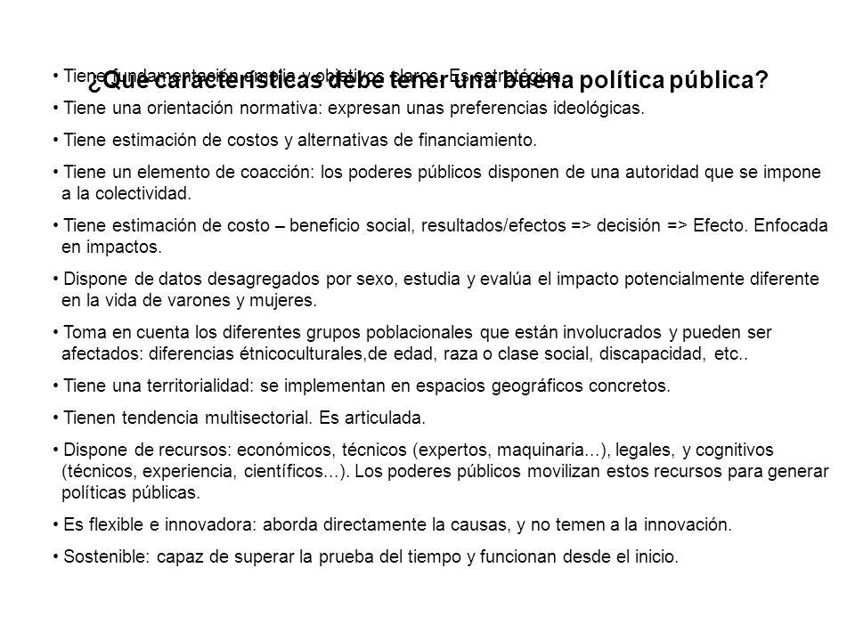 ¿Que características debe tener una buena política pública? Tiene fundamentación amplia y objetivos claros. Es estratégica. Tiene una orientación norm