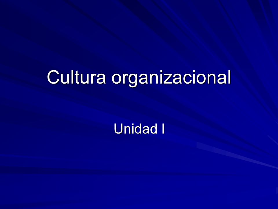 Cultura organizacional Unidad I