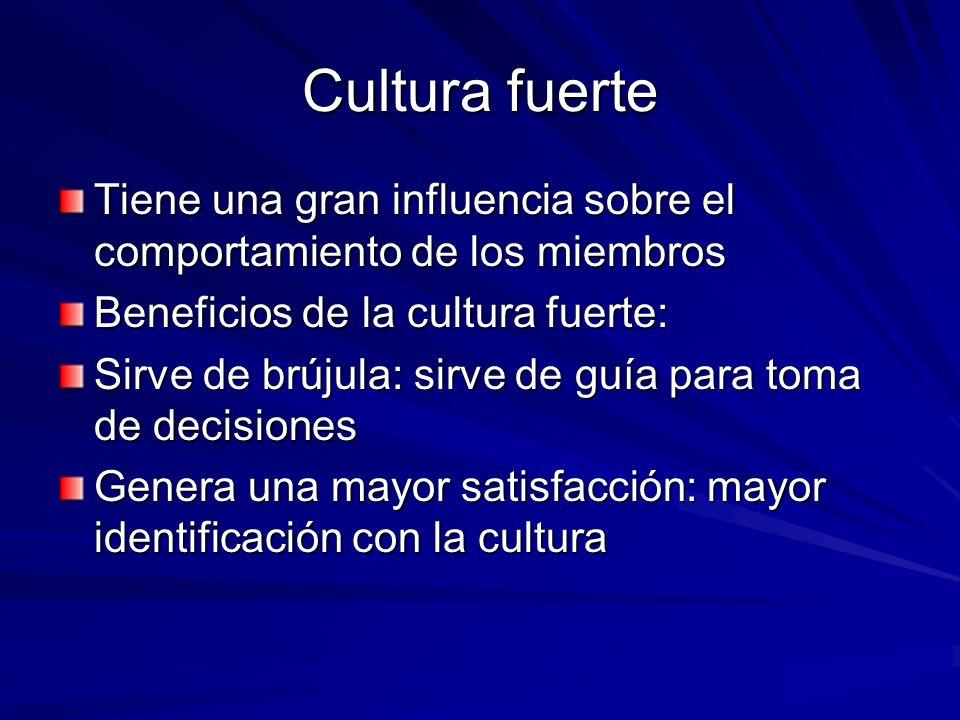 Cultura fuerte Tiene una gran influencia sobre el comportamiento de los miembros Beneficios de la cultura fuerte: Sirve de brújula: sirve de guía para