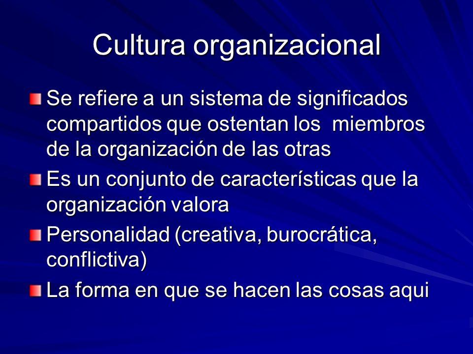 Cultura organizacional Se refiere a un sistema de significados compartidos que ostentan los miembros de la organización de las otras Es un conjunto de