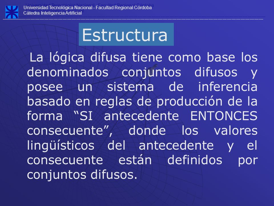 Universidad Tecnológica Nacional - Facultad Regional Córdoba Cátedra Inteligencia Artificial ---------------------------------------------------------------------------------------------------------------------------------------------------------------------------- Universidad Tecnológica Nacional - Facultad Regional Córdoba Cátedra Inteligencia Artificial ---------------------------------------------------------------------------------------------------------------------------------------------------------------------------- APLICACIÓN DE LOS SISTEMAS BASADOS EN LÓGICA CONTROL NUMÉRICO CLASIFICACIÓN SOPORTE DE DECISIÓN SISTEMAS EXPERTOS VISIÓN COMPUTARIZADA