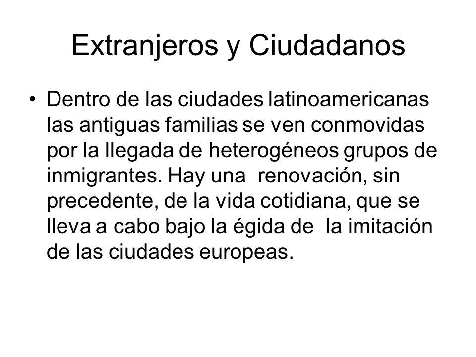 Extranjeros y Ciudadanos Dentro de las ciudades latinoamericanas las antiguas familias se ven conmovidas por la llegada de heterogéneos grupos de inmi