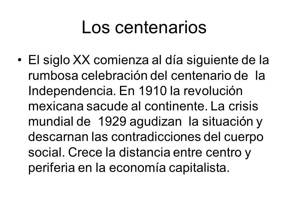 Los centenarios El siglo XX comienza al día siguiente de la rumbosa celebración del centenario de la Independencia. En 1910 la revolución mexicana sac