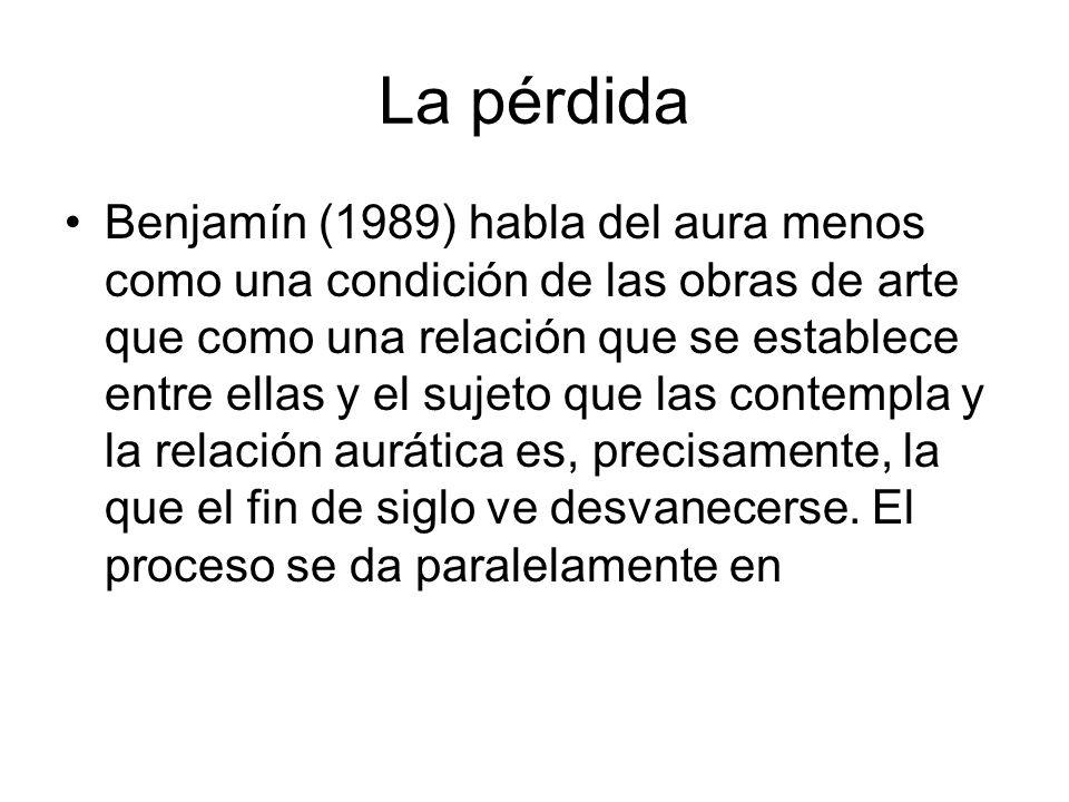 La pérdida Benjamín (1989) habla del aura menos como una condición de las obras de arte que como una relación que se establece entre ellas y el sujeto