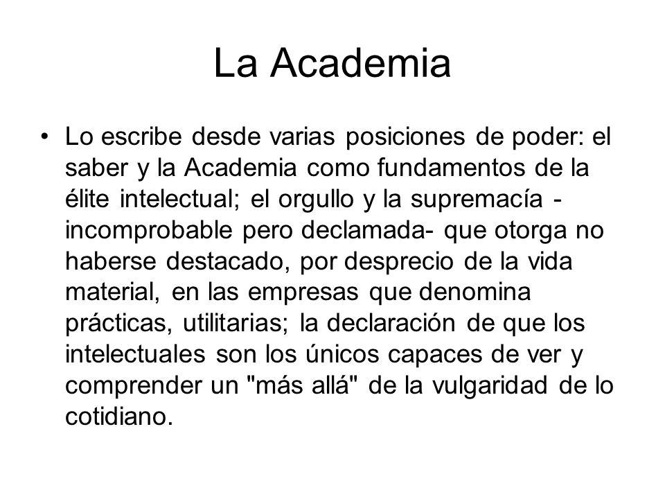 La Academia Lo escribe desde varias posiciones de poder: el saber y la Academia como fundamentos de la élite intelectual; el orgullo y la supremacía -