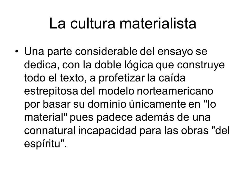 La cultura materialista Una parte considerable del ensayo se dedica, con la doble lógica que construye todo el texto, a profetizar la caída estrepitos