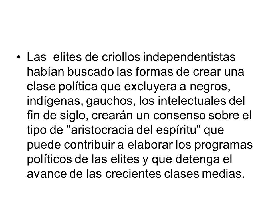 Las elites de criollos independentistas habían buscado las formas de crear una clase política que excluyera a negros, indígenas, gauchos, los intelect