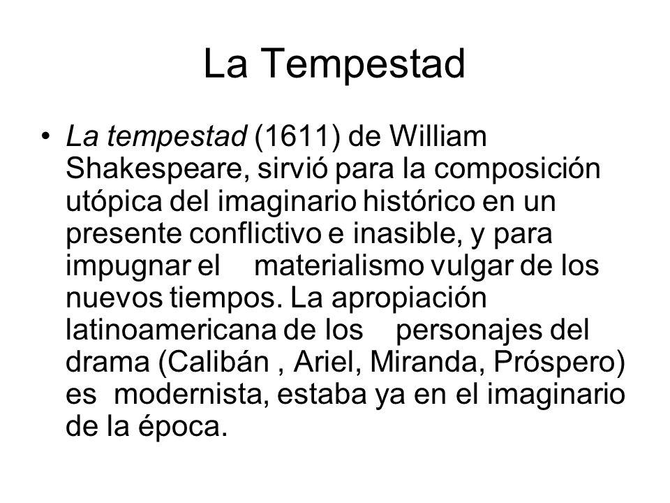 La Tempestad La tempestad (1611) de William Shakespeare, sirvió para la composición utópica del imaginario histórico en un presente conflictivo e inas