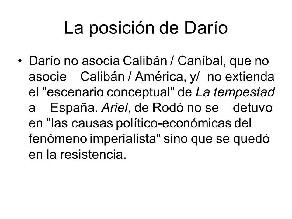 La posición de Darío Darío no asocia Calibán / Caníbal, que no asocie Calibán / América, y/ no extienda el