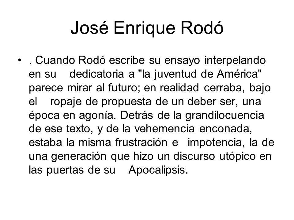 José Enrique Rodó. Cuando Rodó escribe su ensayo interpelando en su dedicatoria a
