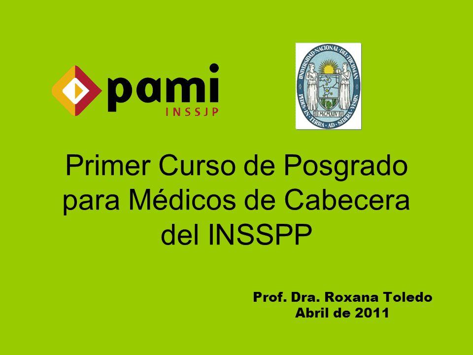 Primer Curso de Posgrado para Médicos de Cabecera del INSSPP Prof. Dra. Roxana Toledo Abril de 2011