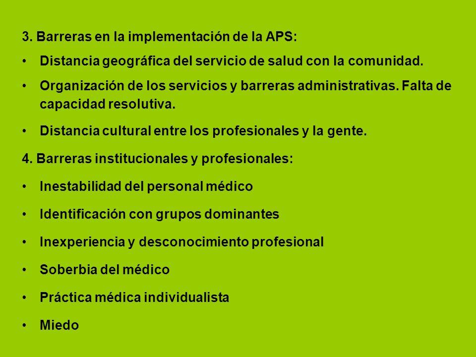 3. Barreras en la implementación de la APS: Distancia geográfica del servicio de salud con la comunidad. Organización de los servicios y barreras admi