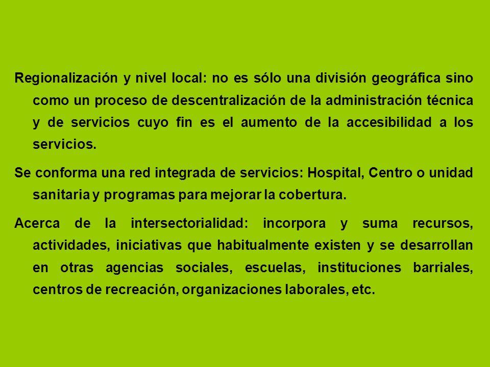 Regionalización y nivel local: no es sólo una división geográfica sino como un proceso de descentralización de la administración técnica y de servicio