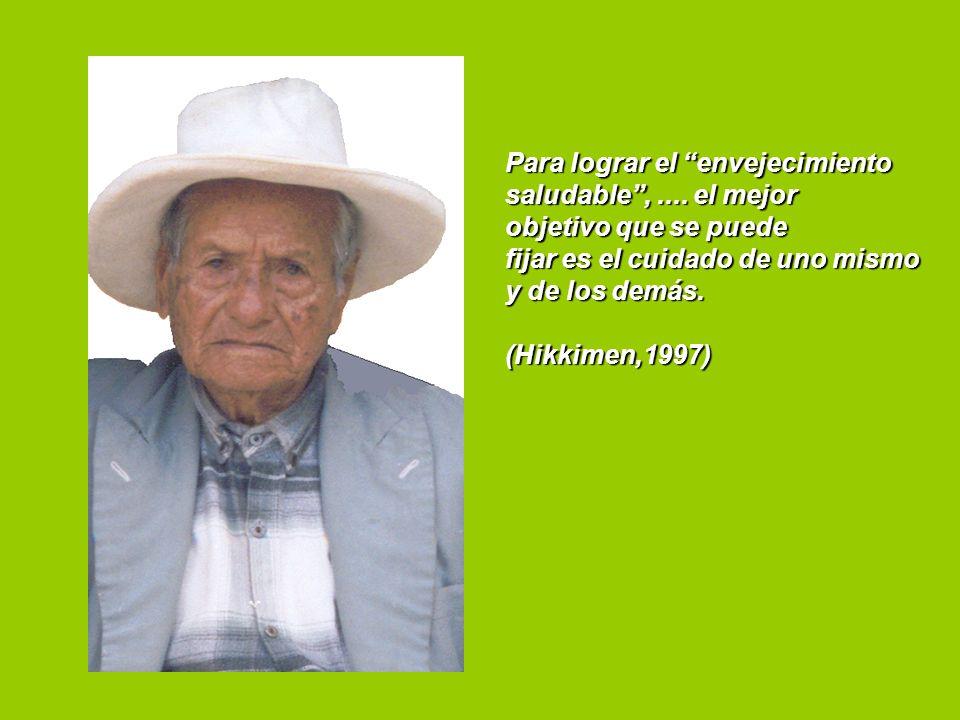 Para lograr el envejecimiento saludable,.... el mejor objetivo que se puede fijar es el cuidado de uno mismo y de los demás. (Hikkimen,1997)