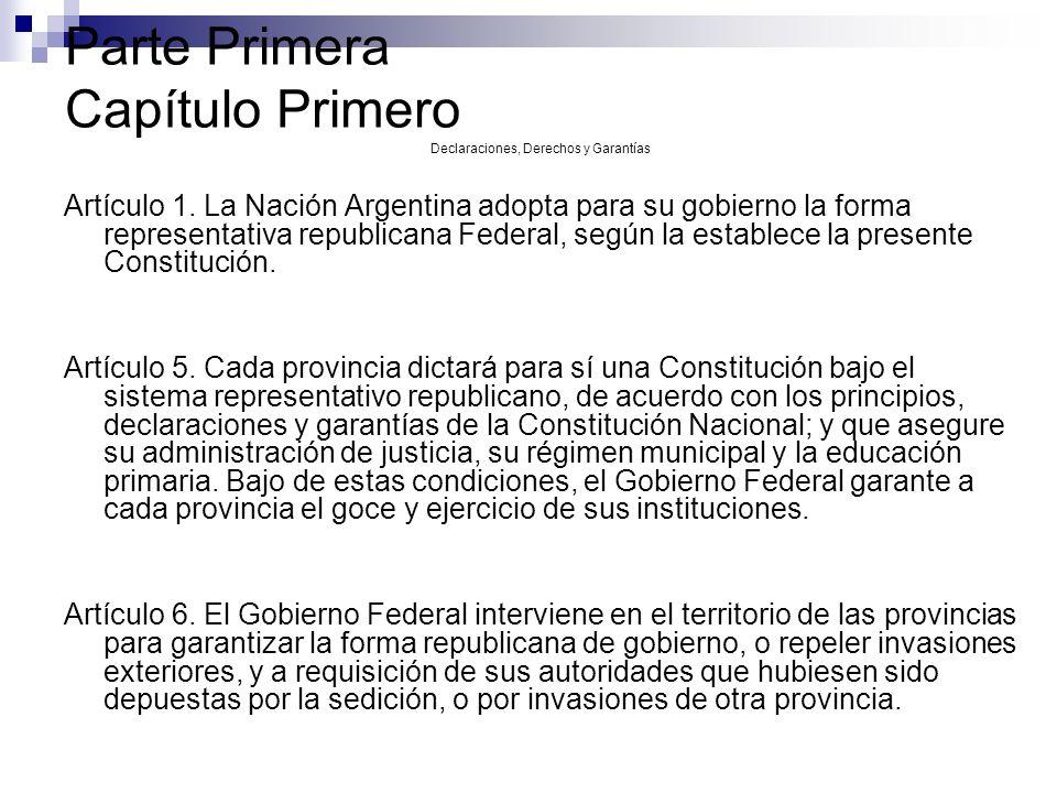 Parte Primera Capítulo Primero Declaraciones, Derechos y Garantías Artículo 1. La Nación Argentina adopta para su gobierno la forma representativa rep