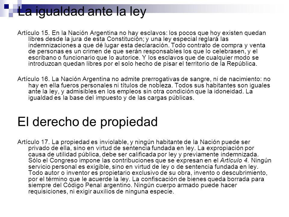 La igualdad ante la ley Artículo 15. En la Nación Argentina no hay esclavos: los pocos que hoy existen quedan libres desde la jura de esta Constitució