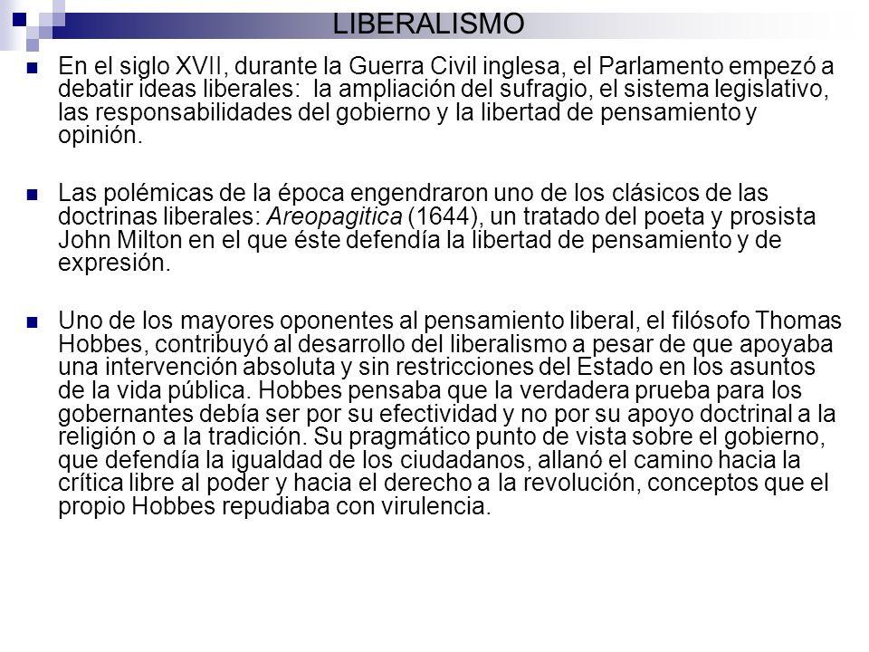 LIBERALISMO En el siglo XVII, durante la Guerra Civil inglesa, el Parlamento empezó a debatir ideas liberales: la ampliación del sufragio, el sistema