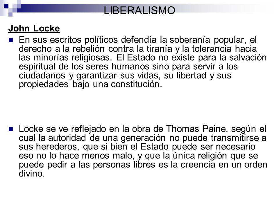 LIBERALISMO John Locke En sus escritos políticos defendía la soberanía popular, el derecho a la rebelión contra la tiranía y la tolerancia hacia las m