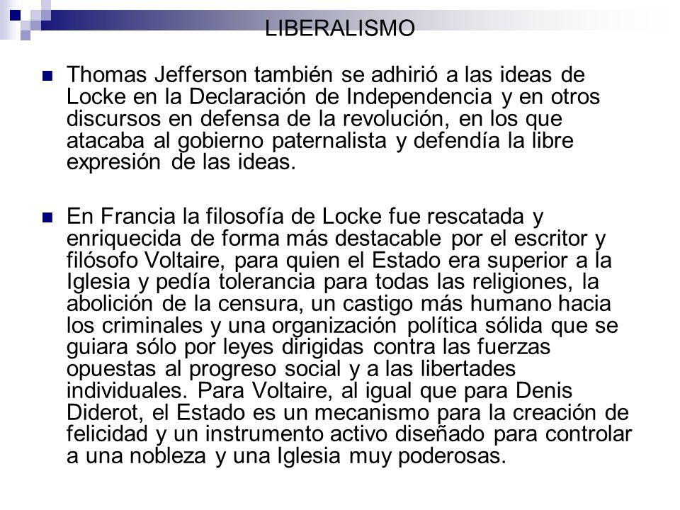 LIBERALISMO Thomas Jefferson también se adhirió a las ideas de Locke en la Declaración de Independencia y en otros discursos en defensa de la revoluci