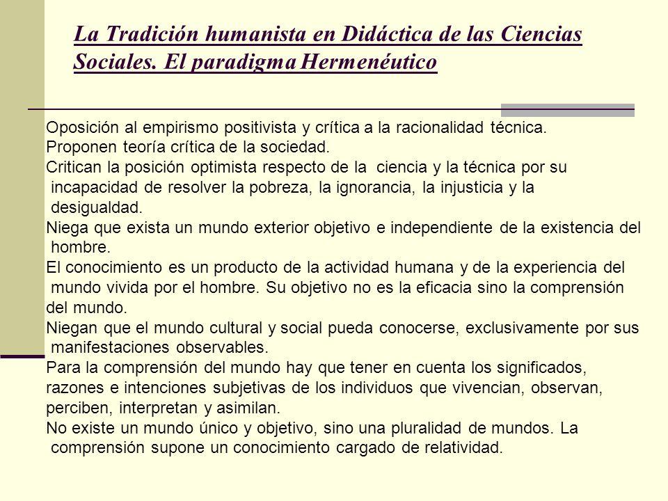 La Tradición humanista en Didáctica de las Ciencias Sociales. El paradigma Hermenéutico Oposición al empirismo positivista y crítica a la racionalidad