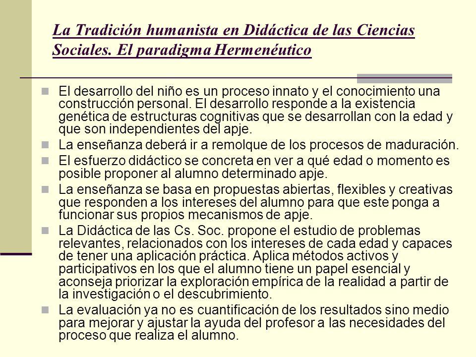 La Tradición humanista en Didáctica de las Ciencias Sociales. El paradigma Hermenéutico El desarrollo del niño es un proceso innato y el conocimiento
