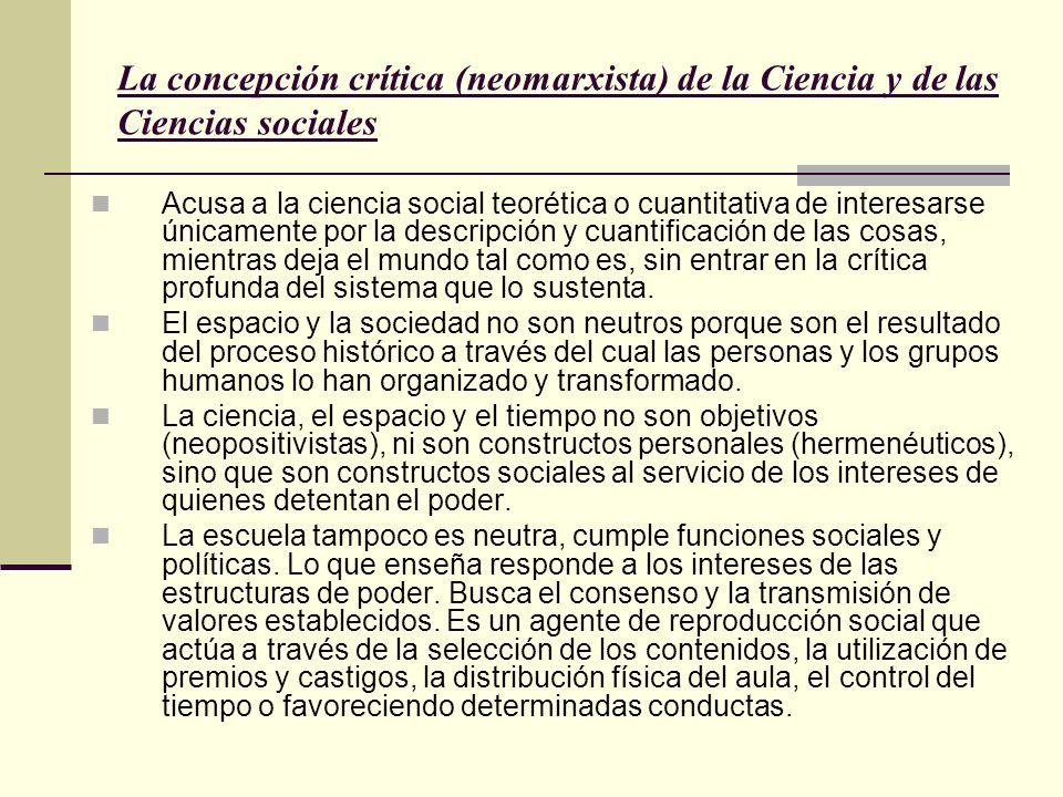 La concepción crítica (neomarxista) de la Ciencia y de las Ciencias sociales Acusa a la ciencia social teorética o cuantitativa de interesarse únicame