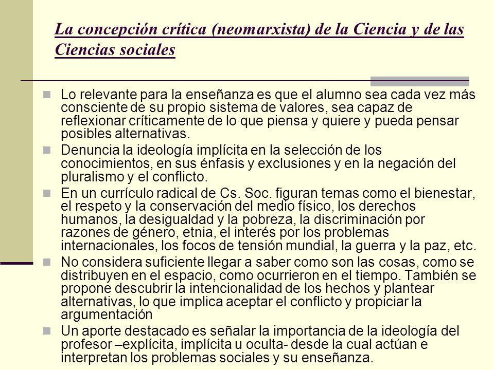 La concepción crítica (neomarxista) de la Ciencia y de las Ciencias sociales Lo relevante para la enseñanza es que el alumno sea cada vez más conscien