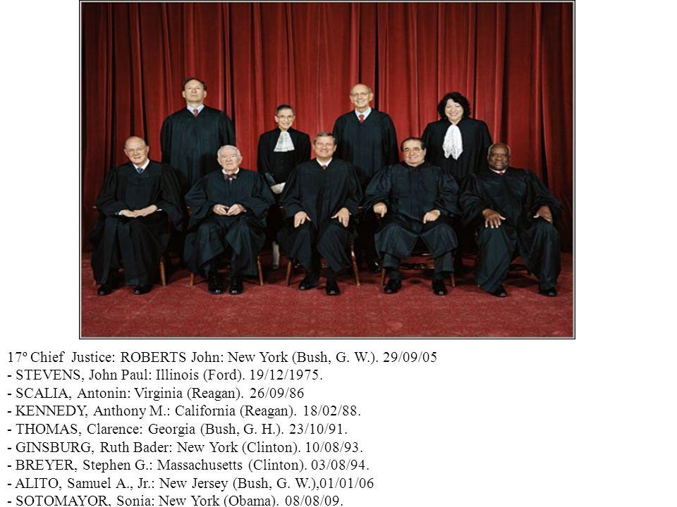 17º Chief Justice: ROBERTS John: New York (Bush, G. W.). 29/09/05 - STEVENS, John Paul: Illinois (Ford). 19/12/1975. - SCALIA, Antonin: Virginia (Reag