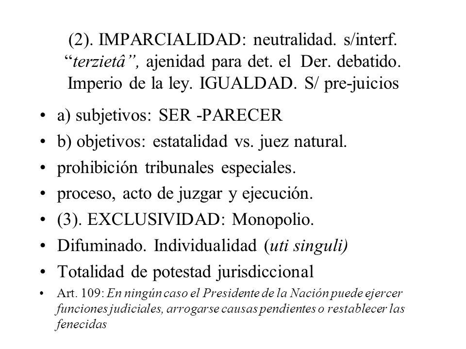 (2). IMPARCIALIDAD: neutralidad. s/interf.terzietâ, ajenidad para det. el Der. debatido. Imperio de la ley. IGUALDAD. S/ pre-juicios a) subjetivos: SE