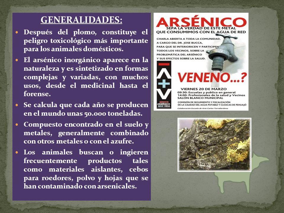 GENERALIDADES: Después del plomo, constituye el peligro toxicológico más importante para los animales domésticos. El arsénico inorgánico aparece en la