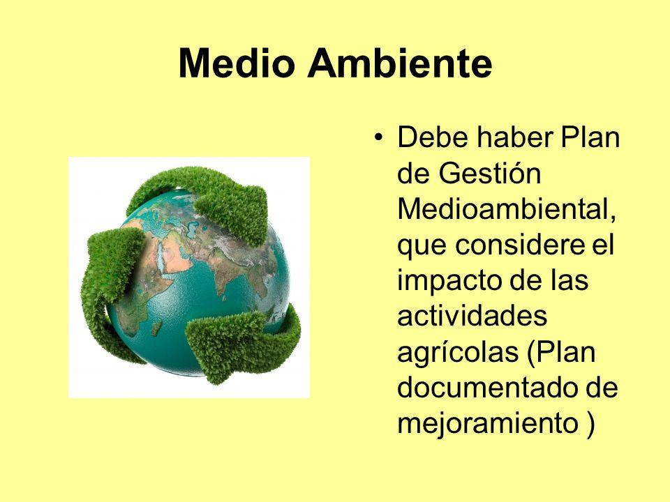 Medio Ambiente Debe haber Plan de Gestión Medioambiental, que considere el impacto de las actividades agrícolas (Plan documentado de mejoramiento )