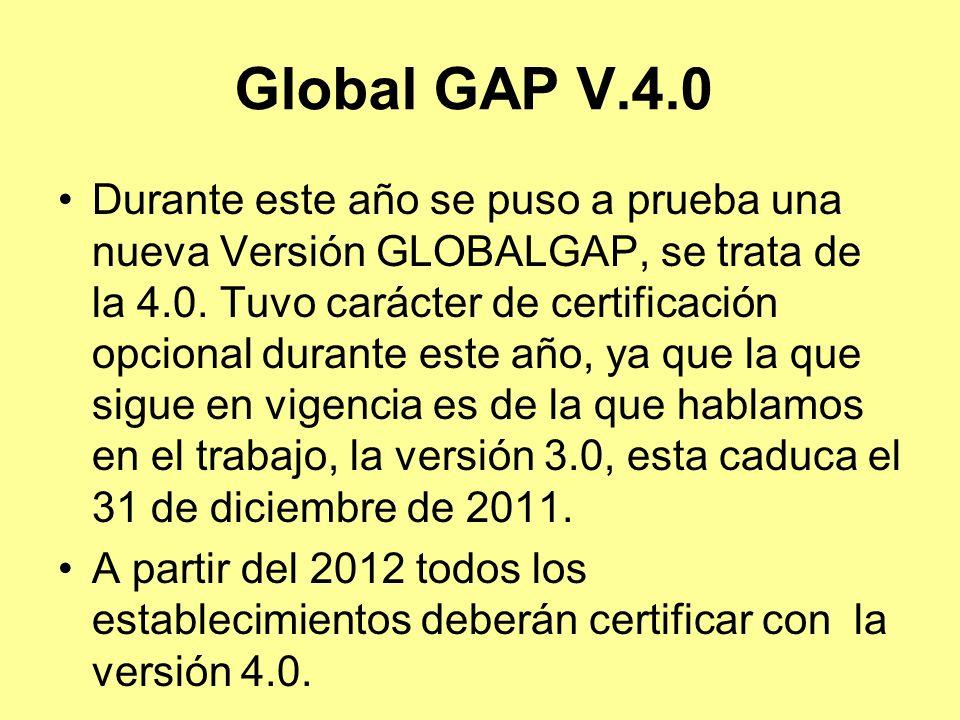 Global GAP V.4.0 Durante este año se puso a prueba una nueva Versión GLOBALGAP, se trata de la 4.0.