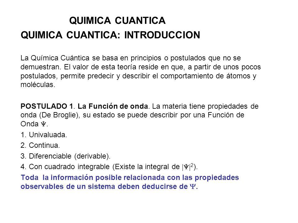 QUIMICA CUANTICA QUIMICA CUANTICA: INTRODUCCION La Química Cuántica se basa en principios o postulados que no se demuestran. El valor de esta teoría r