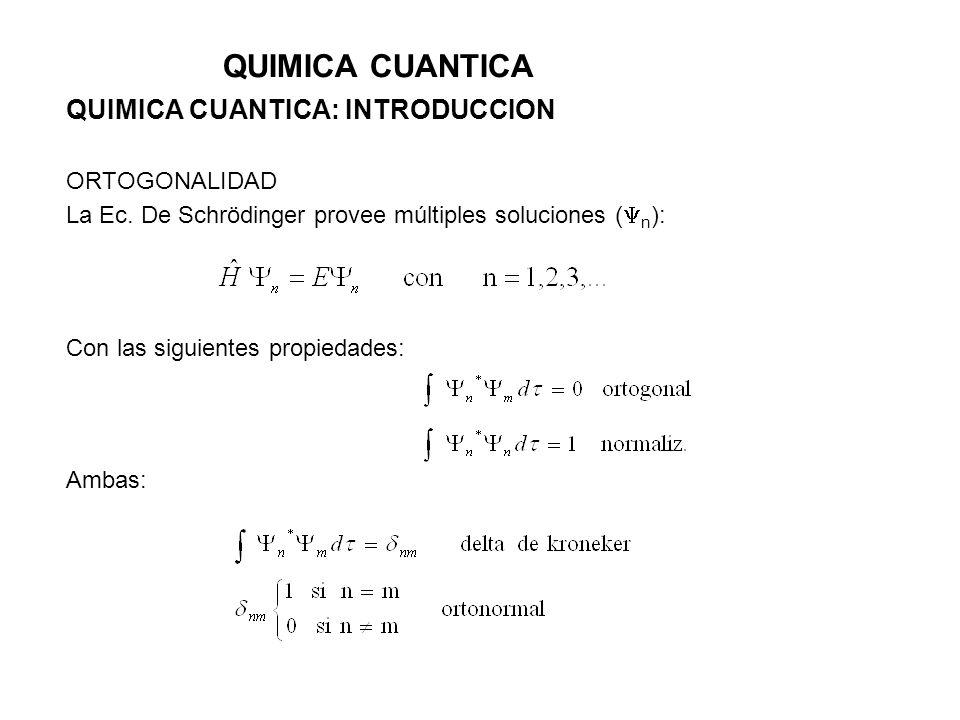 QUIMICA CUANTICA QUIMICA CUANTICA: INTRODUCCION ORTOGONALIDAD La Ec. De Schrödinger provee múltiples soluciones ( n ): Con las siguientes propiedades: