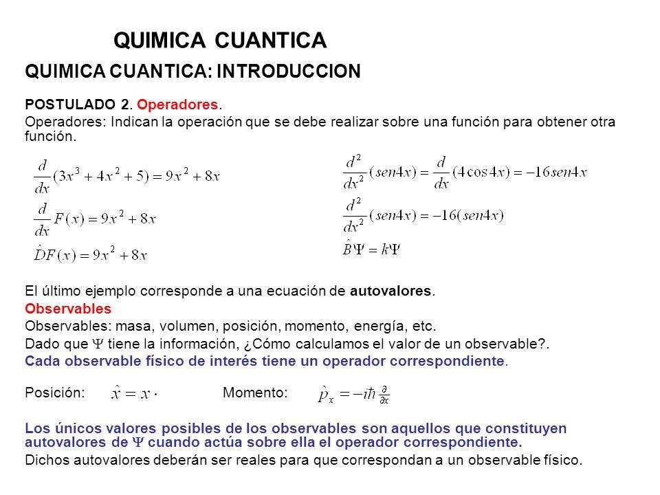 QUIMICA CUANTICA QUIMICA CUANTICA: INTRODUCCION POSTULADO 2. Operadores. Operadores: Indican la operación que se debe realizar sobre una función para