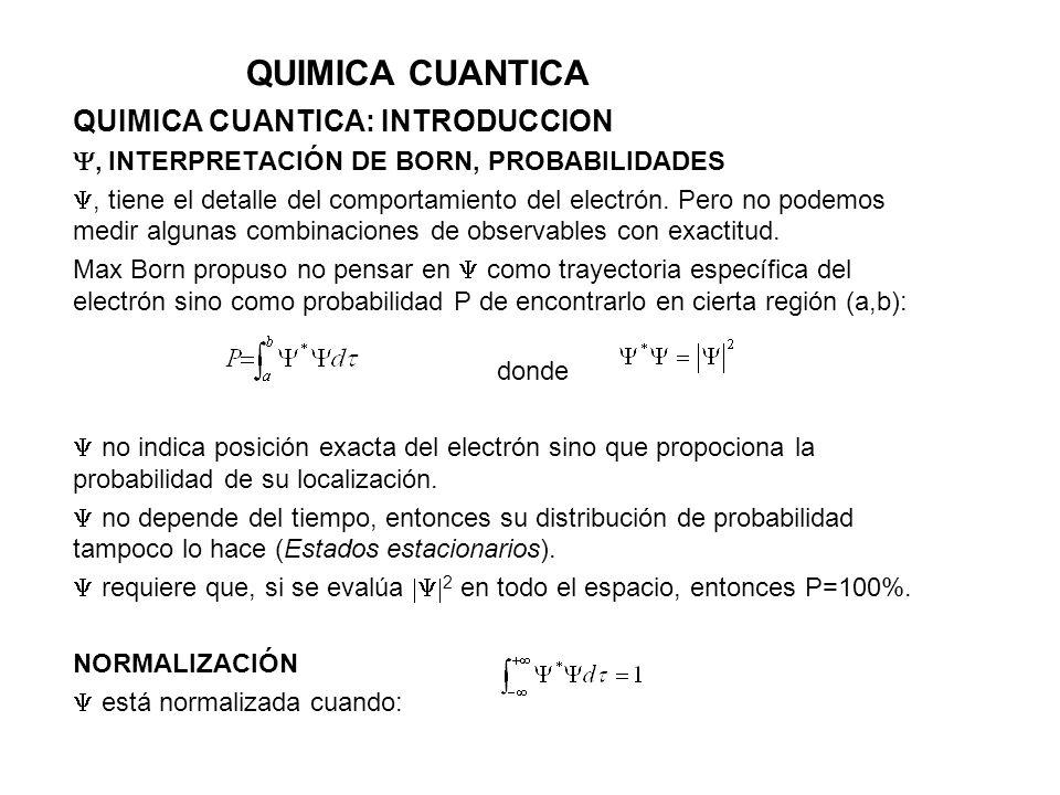 QUIMICA CUANTICA QUIMICA CUANTICA: INTRODUCCION, INTERPRETACIÓN DE BORN, PROBABILIDADES, tiene el detalle del comportamiento del electrón. Pero no pod