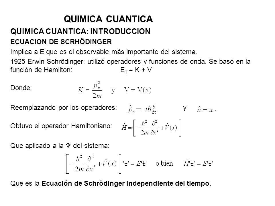 QUIMICA CUANTICA QUIMICA CUANTICA: INTRODUCCION ECUACION DE SCRHÖDINGER Implica a E que es el observable más importante del sistema. 1925 Erwin Schröd