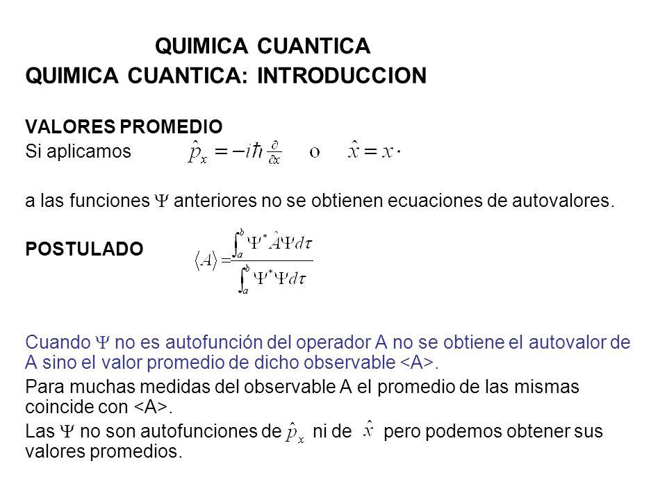 QUIMICA CUANTICA QUIMICA CUANTICA: INTRODUCCION VALORES PROMEDIO Si aplicamos a las funciones anteriores no se obtienen ecuaciones de autovalores. POS