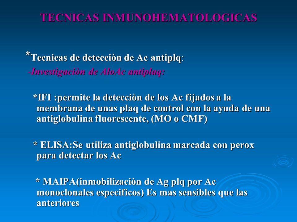 TECNICAS INMUNOHEMATOLOGICAS * Tecnicas de detecciòn de Ac antiplq: -Investigaciòn de AloAc antiplaq: -Investigaciòn de AloAc antiplaq: *IFI :permite