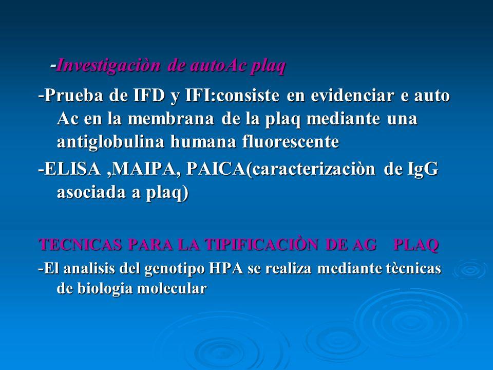 - Investigaciòn de autoAc plaq - Prueba de IFD y IFI:consiste en evidenciar e auto Ac en la membrana de la plaq mediante una antiglobulina humana fluo