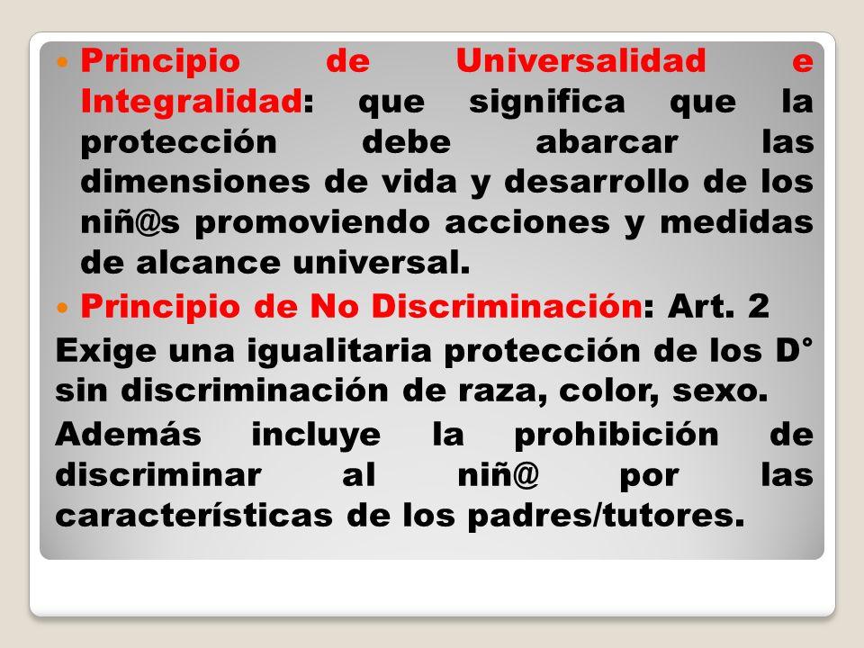 Principio de Universalidad e Integralidad: que significa que la protección debe abarcar las dimensiones de vida y desarrollo de los niñ@s promoviendo
