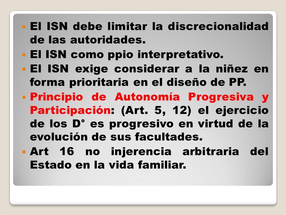 El ISN debe limitar la discrecionalidad de las autoridades. El ISN como ppio interpretativo. El ISN exige considerar a la niñez en forma prioritaria e