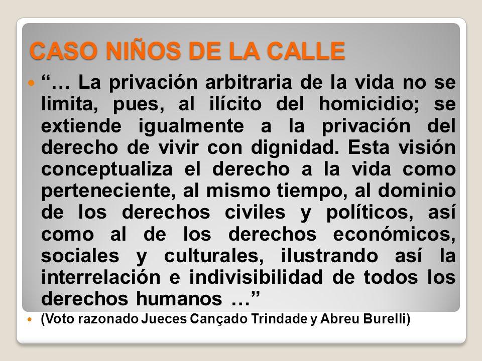 CASO NIÑOS DE LA CALLE … La privación arbitraria de la vida no se limita, pues, al ilícito del homicidio; se extiende igualmente a la privación del de