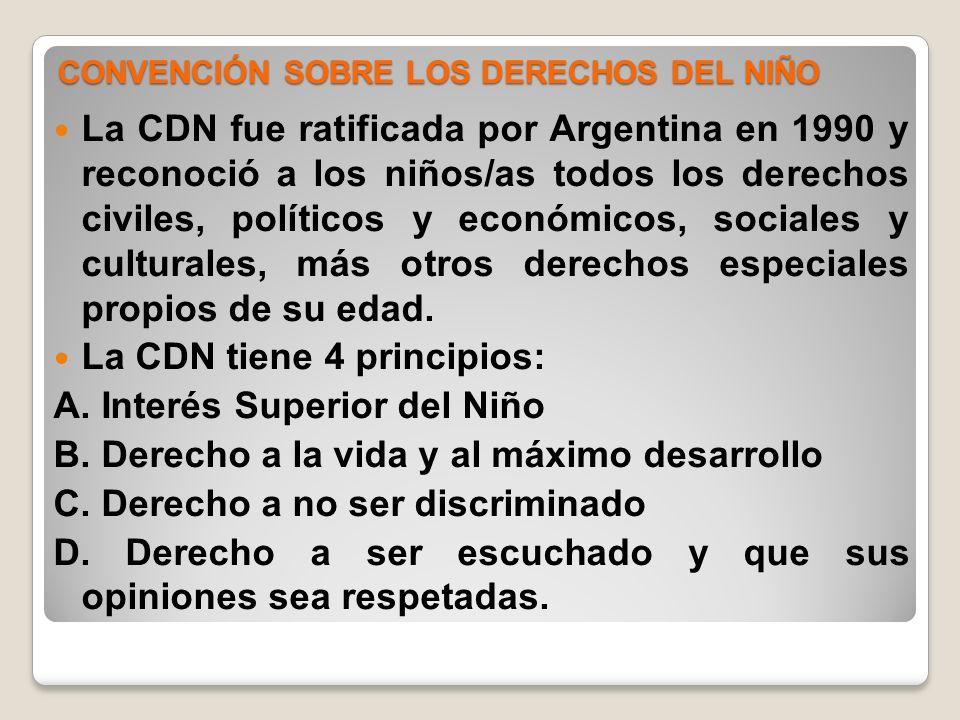CONVENCIÓN SOBRE LOS DERECHOS DEL NIÑO La CDN fue ratificada por Argentina en 1990 y reconoció a los niños/as todos los derechos civiles, políticos y