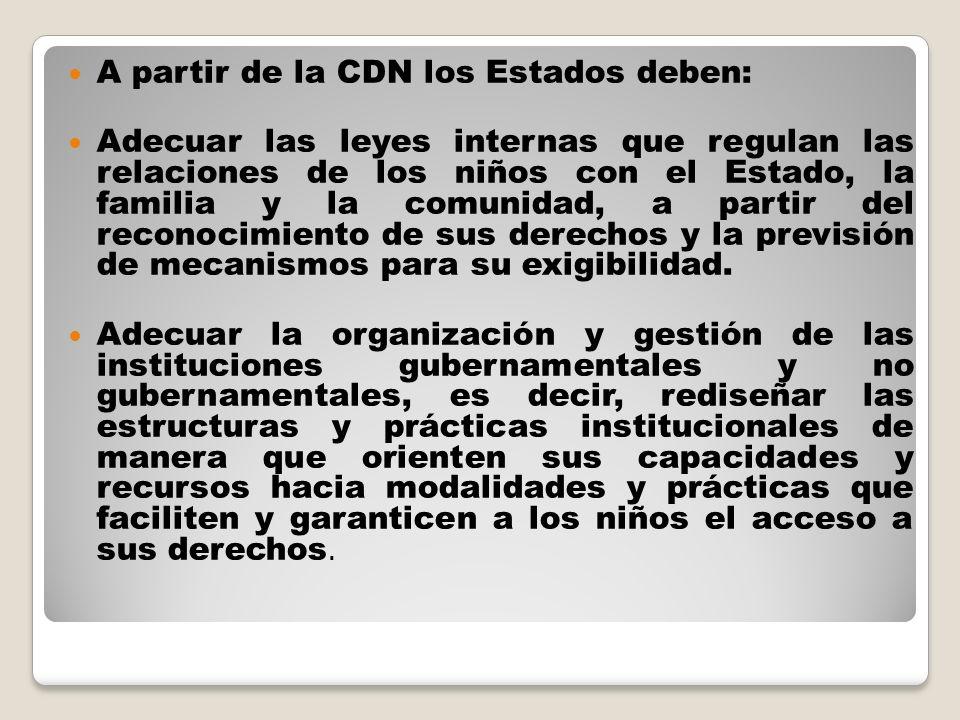 A partir de la CDN los Estados deben: Adecuar las leyes internas que regulan las relaciones de los niños con el Estado, la familia y la comunidad, a p