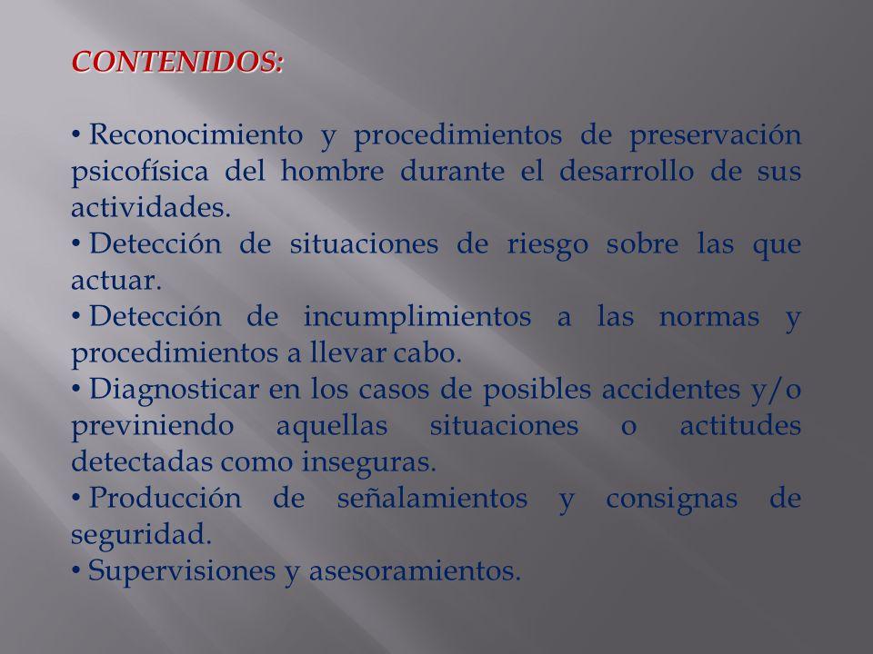 CONTENIDOS: Reconocimiento y procedimientos de preservación psicofísica del hombre durante el desarrollo de sus actividades.