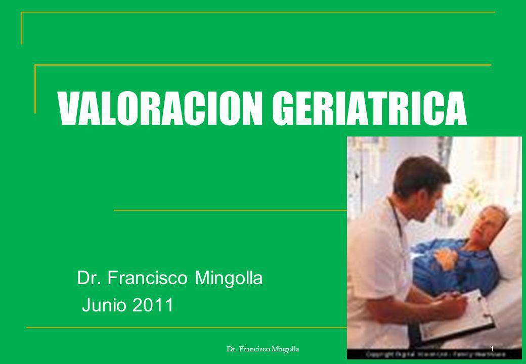 VALORACION GERIATRICA Dr. Francisco Mingolla Junio 2011 1Dr. Francisco Mingolla