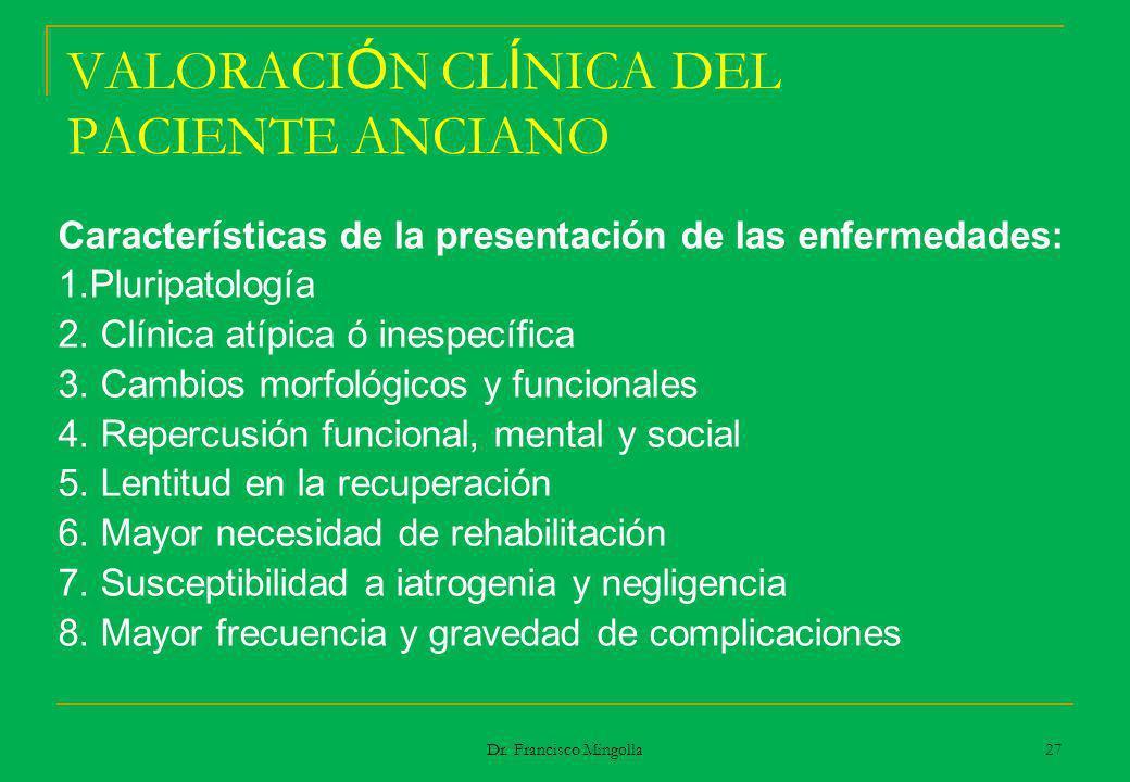 VALORACI Ó N CL Í NICA DEL PACIENTE ANCIANO Características de la presentación de las enfermedades: 1.Pluripatología 2. Clínica atípica ó inespecífica