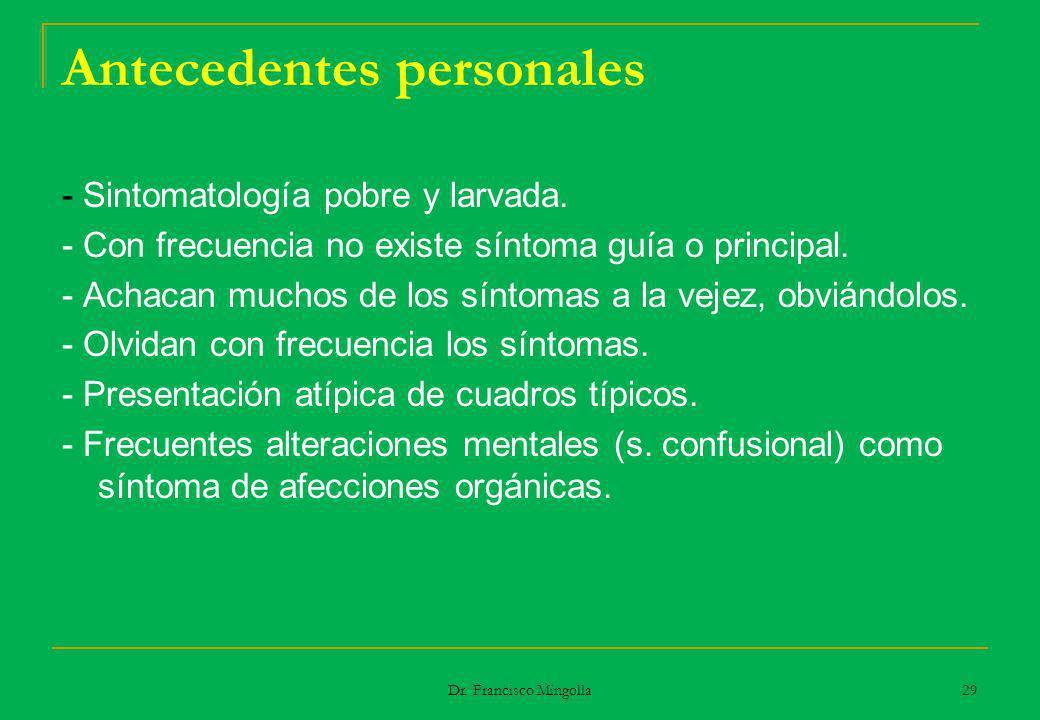 Antecedentes personales - Sintomatología pobre y larvada. - Con frecuencia no existe síntoma guía o principal. - Achacan muchos de los síntomas a la v